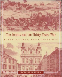 : The Jesuits and the Thirty Years War Kings Courts and Confessors