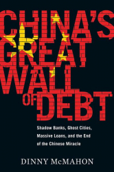 : Chinas Great Wall of Debt Shadow Banks Ghost Cities Massive Loans and the End of the Chinese Miracle