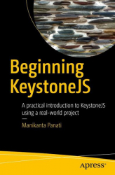 : Beginning KeystoneJs A practical introduction to KeystoneJs using a real world project 1st ed Edition